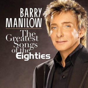 Barry Manilow The Greatest Songs of the Eighties Album Artwork